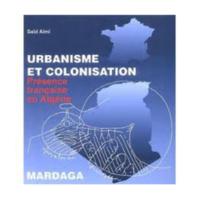 Urbanisme et colonisation, présence française en Algérie&lt;br /&gt;<br />