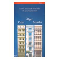 Sur les traces de la modernité, 50 ans d'architecture. Alger, Oran, Annaba